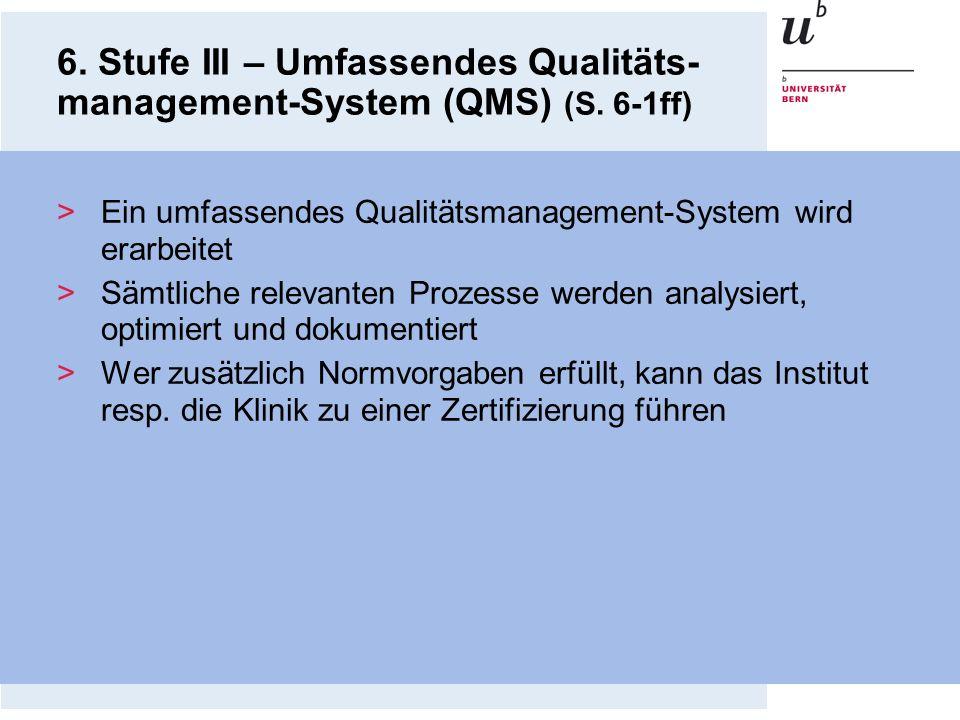 6. Stufe III – Umfassendes Qualitäts- management-System (QMS) (S. 6-1ff) >Ein umfassendes Qualitätsmanagement-System wird erarbeitet >Sämtliche releva