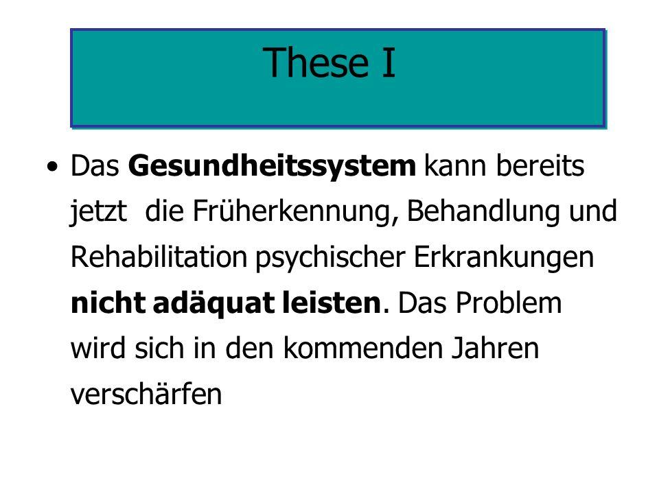 These I Das Gesundheitssystem kann bereits jetzt die Früherkennung, Behandlung und Rehabilitation psychischer Erkrankungen nicht adäquat leisten. Das