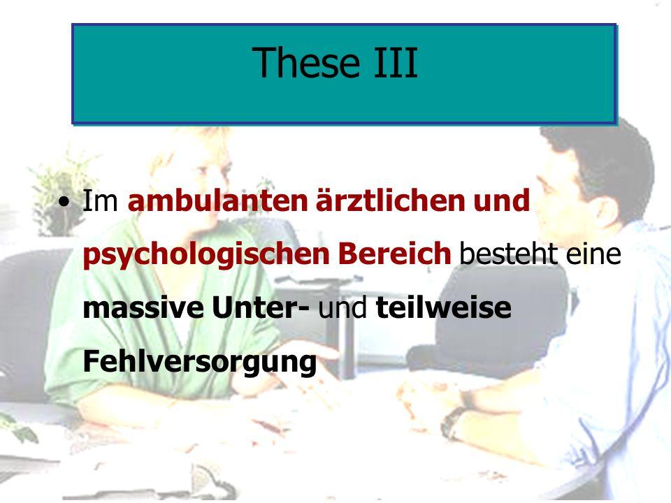 These III Im ambulanten ärztlichen und psychologischen Bereich besteht eine massive Unter- und teilweise Fehlversorgung