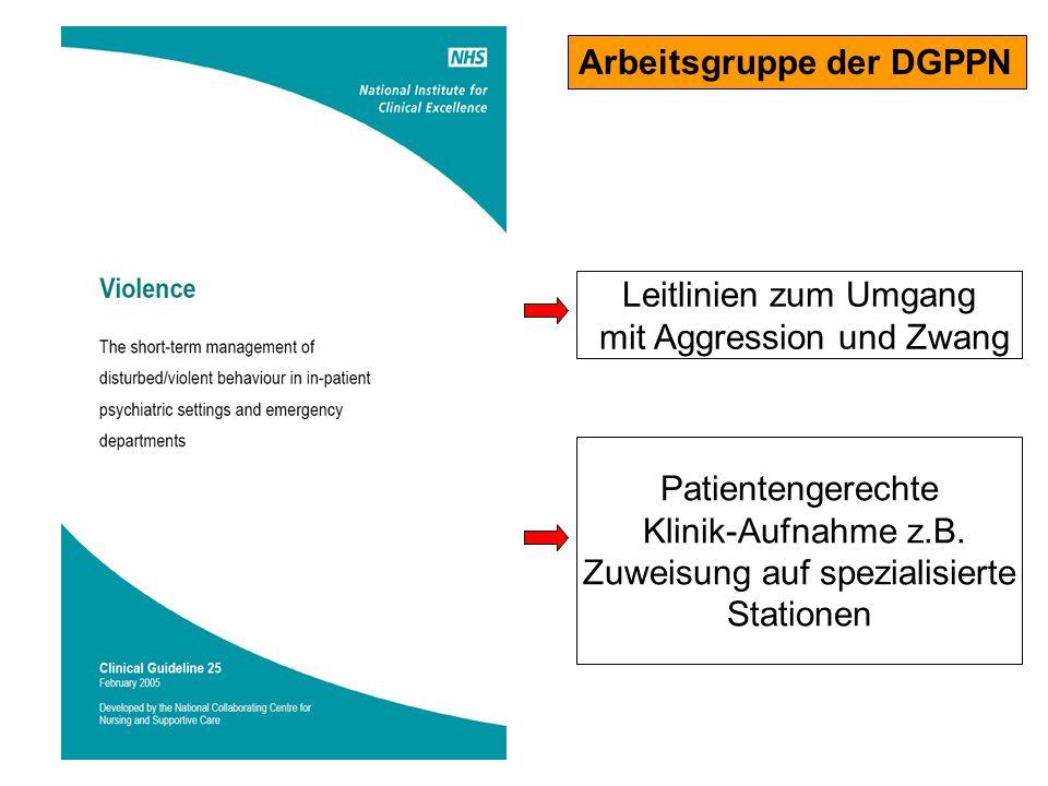 Arbeitsgruppe der DGPPN Leitlinien zum Umgang mit Aggression und Zwang Patientengerechte Klinik-Aufnahme z.B. Zuweisung auf spezialisierte Stationen