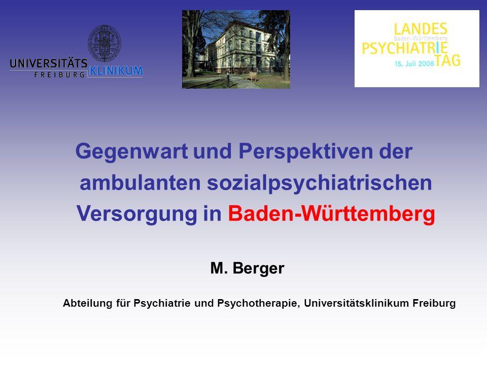 Gegenwart und Perspektiven der ambulanten sozialpsychiatrischen Versorgung in Baden-Württemberg M. Berger Abteilung für Psychiatrie und Psychotherapie