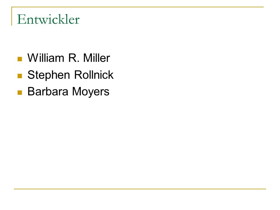 Entwickler William R. Miller Stephen Rollnick Barbara Moyers