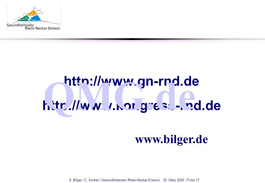 S. Bilger / C. Köster / Gesundheitsnetz Rhein-Neckar-Dreieck 29. März 2000 / Folie 17 http://www.gn-rnd.de http://www.kongress-rnd.de QMG.de www.bilge