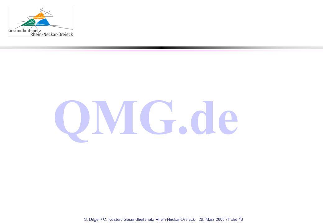 S. Bilger / C. Köster / Gesundheitsnetz Rhein-Neckar-Dreieck 29. März 2000 / Folie 18 QMG.de