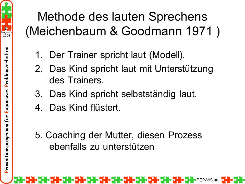 Präventionsprogramm für Expansives Problemverhalten Hogrefe 2005 © PEP-WS 141 1.Der Trainer spricht laut (Modell). 2.Das Kind spricht laut mit Unterst