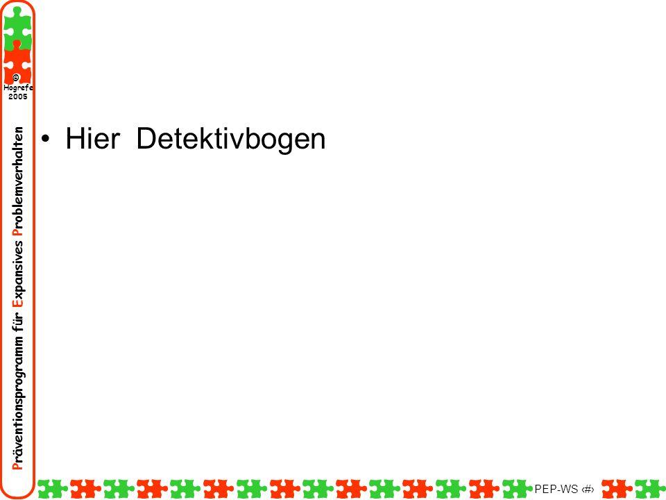 Präventionsprogramm für Expansives Problemverhalten Hogrefe 2005 © PEP-WS 148 Hier Detektivbogen