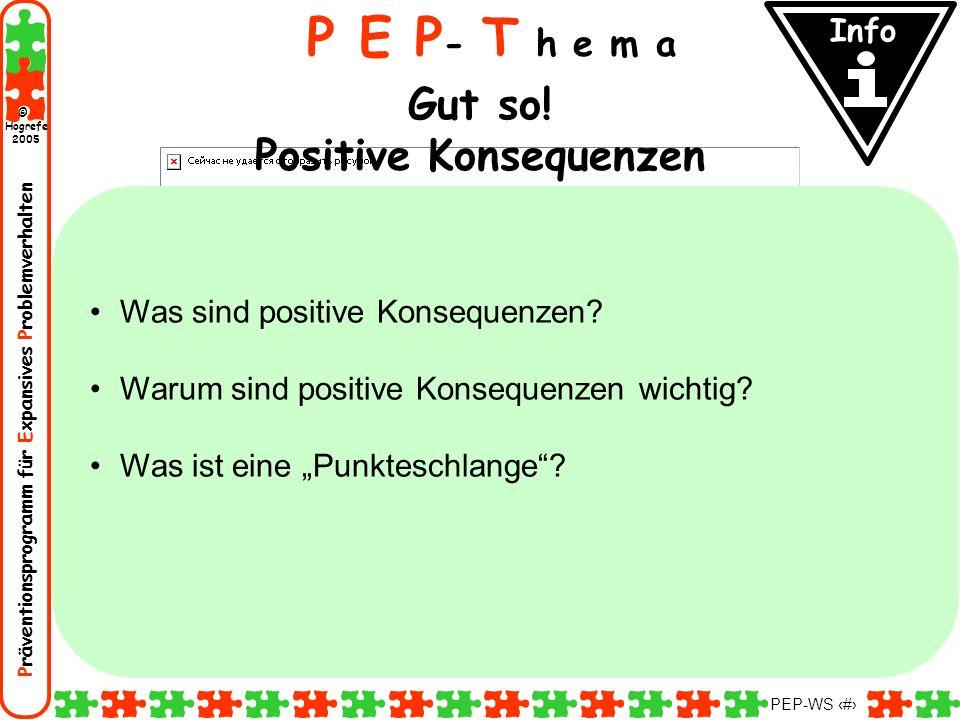 Präventionsprogramm für Expansives Problemverhalten Hogrefe 2005 © PEP-WS 80 P E P - T h e m a Gut so! Positive Konsequenzen Was sind positive Konsequ