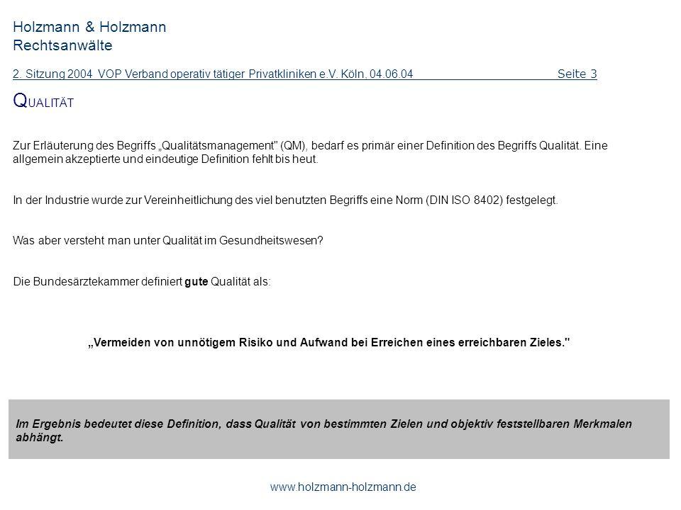 Holzmann & Holzmann Rechtsanwälte 2. Sitzung 2004 VOP Verband operativ tätiger Privatkliniken e.V. Köln, 04.06.04 Seite 3 www.holzmann-holzmann.de Q U