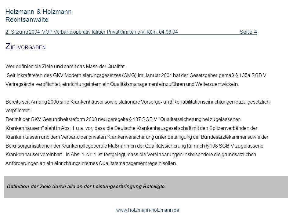 Holzmann & Holzmann Rechtsanwälte 2. Sitzung 2004 VOP Verband operativ tätiger Privatkliniken e.V. Köln, 04.06.04 Seite 4 www.holzmann-holzmann.de Z I