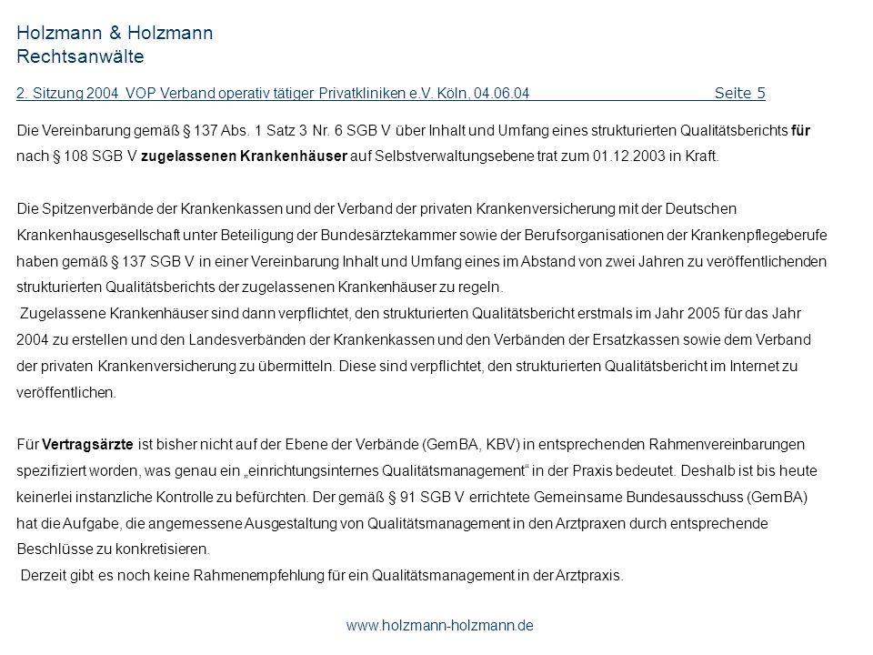 Holzmann & Holzmann Rechtsanwälte 2. Sitzung 2004 VOP Verband operativ tätiger Privatkliniken e.V. Köln, 04.06.04 Seite 5 www.holzmann-holzmann.de Die