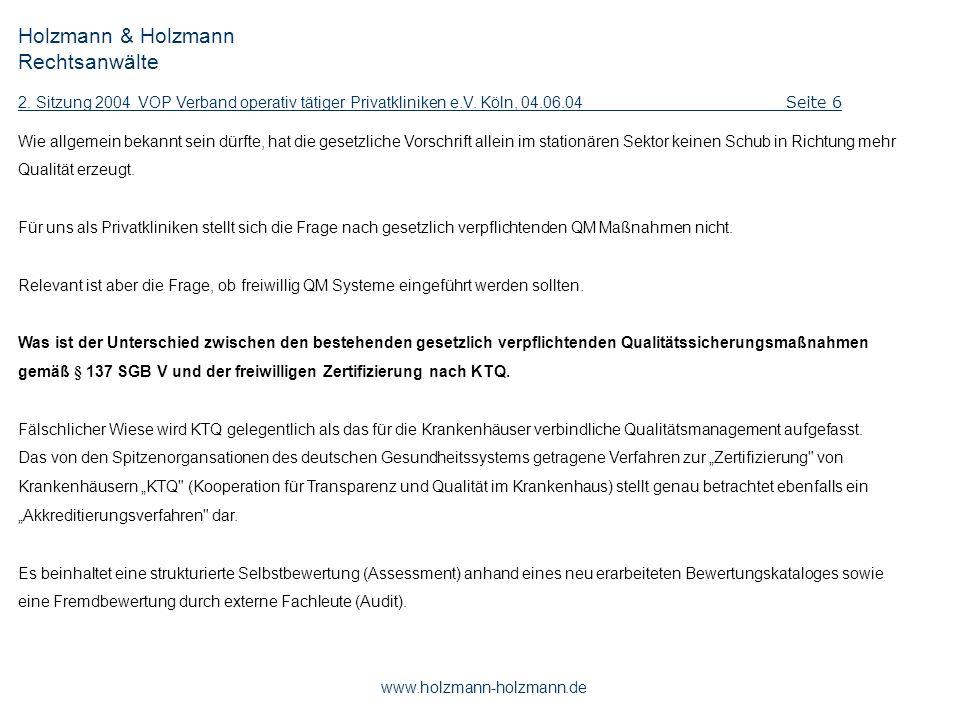 Holzmann & Holzmann Rechtsanwälte 2. Sitzung 2004 VOP Verband operativ tätiger Privatkliniken e.V. Köln, 04.06.04 Seite 6 www.holzmann-holzmann.de Wie