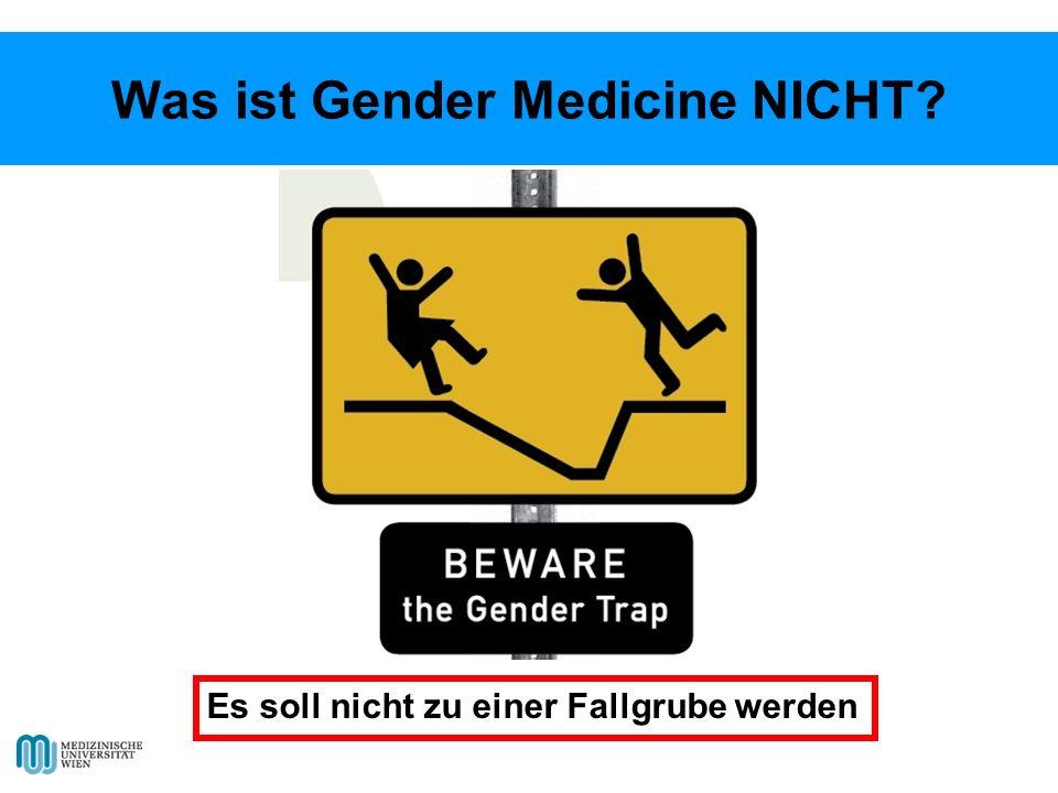 Was ist Gender Medicine NICHT? Es soll nicht zu einer Fallgrube werden