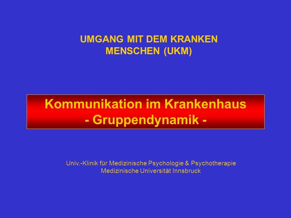 UMGANG MIT DEM KRANKEN MENSCHEN (UKM) Kommunikation im Krankenhaus - Gruppendynamik - Univ.-Klinik für Medizinische Psychologie & Psychotherapie Mediz