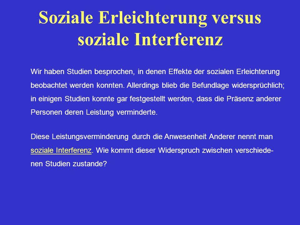Soziale Erleichterung versus soziale Interferenz Wir haben Studien besprochen, in denen Effekte der sozialen Erleichterung beobachtet werden konnten.