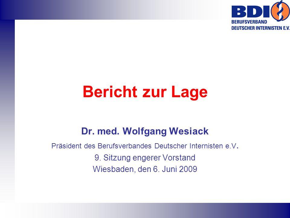 Bericht zur Lage Dr. med. Wolfgang Wesiack Präsident des Berufsverbandes Deutscher Internisten e.V. 9. Sitzung engerer Vorstand Wiesbaden, den 6. Juni