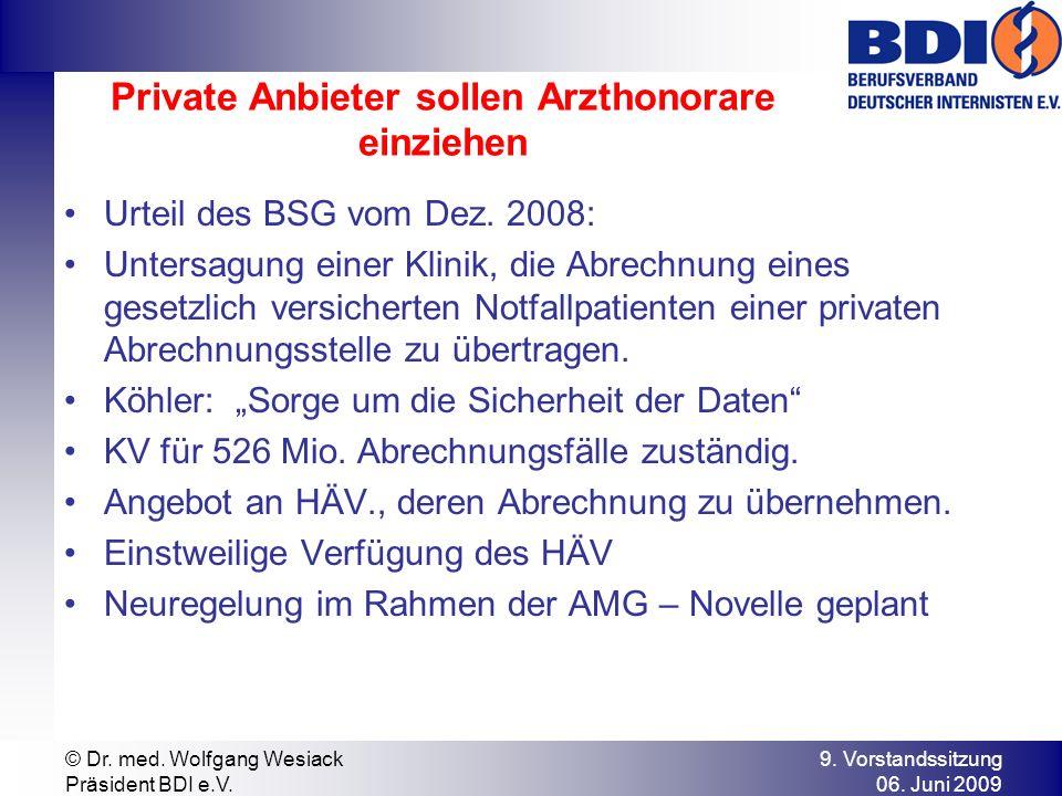 9. Vorstandssitzung 06. Juni 2009 © Dr. med. Wolfgang Wesiack Präsident BDI e.V. Private Anbieter sollen Arzthonorare einziehen Urteil des BSG vom Dez