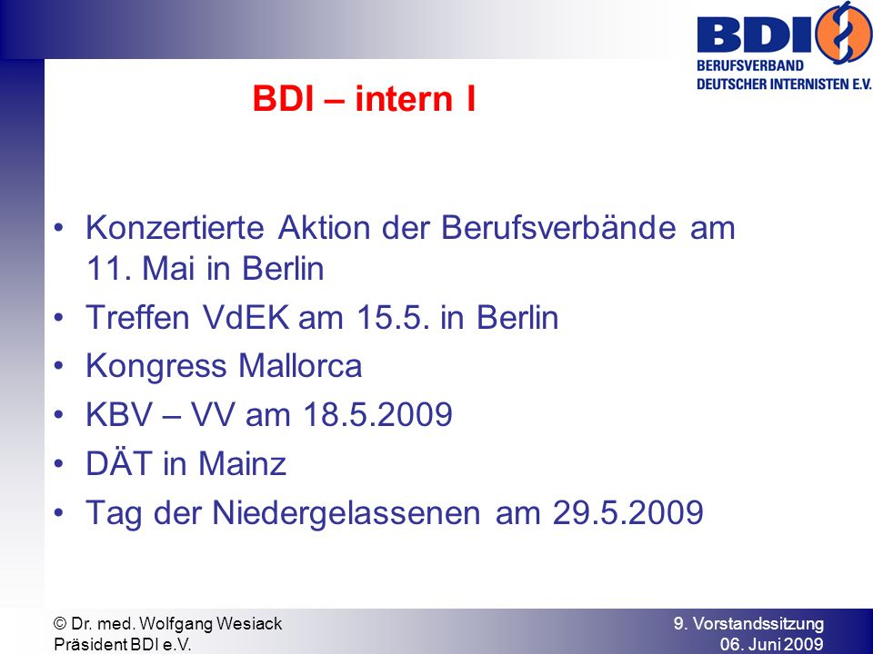 9. Vorstandssitzung 06. Juni 2009 © Dr. med. Wolfgang Wesiack Präsident BDI e.V. BDI – intern I Konzertierte Aktion der Berufsverbände am 11. Mai in B