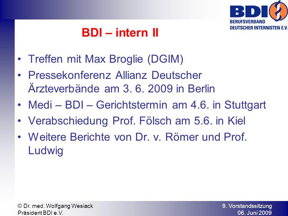 9. Vorstandssitzung 06. Juni 2009 © Dr. med. Wolfgang Wesiack Präsident BDI e.V. BDI – intern II Treffen mit Max Broglie (DGIM) Pressekonferenz Allian