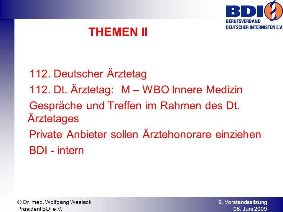 9. Vorstandssitzung 06. Juni 2009 © Dr. med. Wolfgang Wesiack Präsident BDI e.V. THEMEN II 112. Deutscher Ärztetag 112. Dt. Ärztetag: M – WBO Innere M