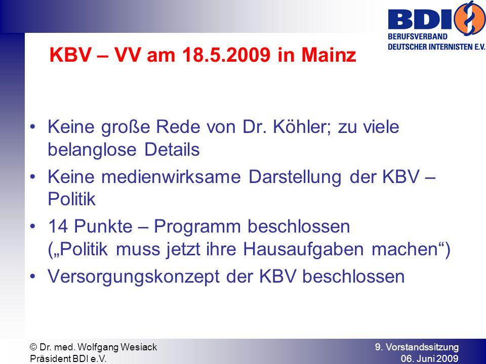 9. Vorstandssitzung 06. Juni 2009 © Dr. med. Wolfgang Wesiack Präsident BDI e.V. KBV – VV am 18.5.2009 in Mainz Keine große Rede von Dr. Köhler; zu vi