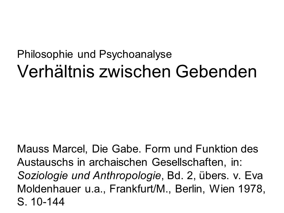 Philosophie und Psychoanalyse Verhältnis zwischen Gebenden Mauss Marcel, Die Gabe. Form und Funktion des Austauschs in archaischen Gesellschaften, in: