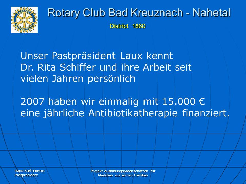Hans-Karl Mertes Pastpräsident Projekt Ausbildungspatenschaften für Mädchen aus armen Familien Rotary Club Bad Kreuznach - Nahetal District 1860 Rotary Club Bad Kreuznach - Nahetal District 1860 Wir haben Schwester Dr.