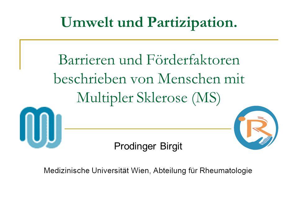 Umwelt und Partizipation. Barrieren und Förderfaktoren beschrieben von Menschen mit Multipler Sklerose (MS) Prodinger Birgit Medizinische Universität