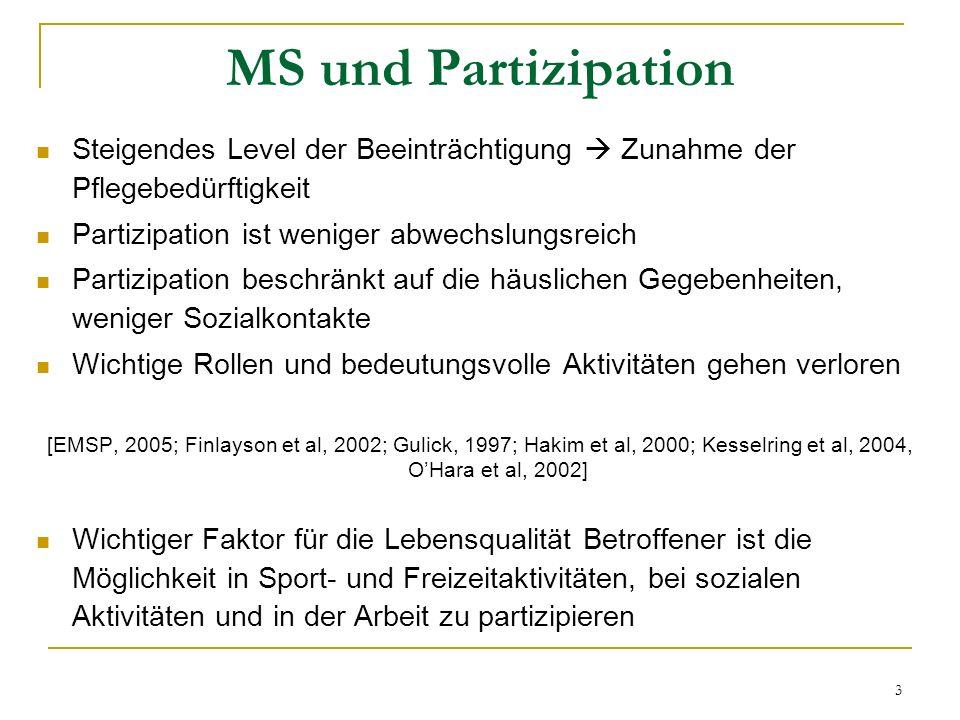 4 MS und Partizipation Betroffene sind hauptsächlich um deren mentale und allgemeine Gesundheit, sowie die Vitalität besorgt [Koopman, 2003; Lankhorst et al, 1996; Lundmark et al, 1996; 2006; Nieuwesteeg, 2002; Rumrill et al, 2004] betroffen meist Menschen im erwerbsfähigen Alter Arbeitsstatus ändert sich häufig – führt schlussendlich zur Pensionierung [ODay, 1998]