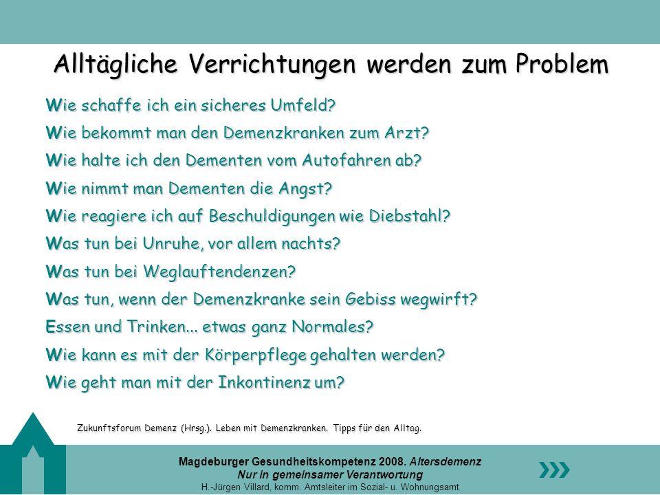 Magdeburger Gesundheitskompetenz 2008. Altersdemenz Nur in gemeinsamer Verantwortung H.-Jürgen Villard, komm. Amtsleiter im Sozial- u. Wohnungsamt All