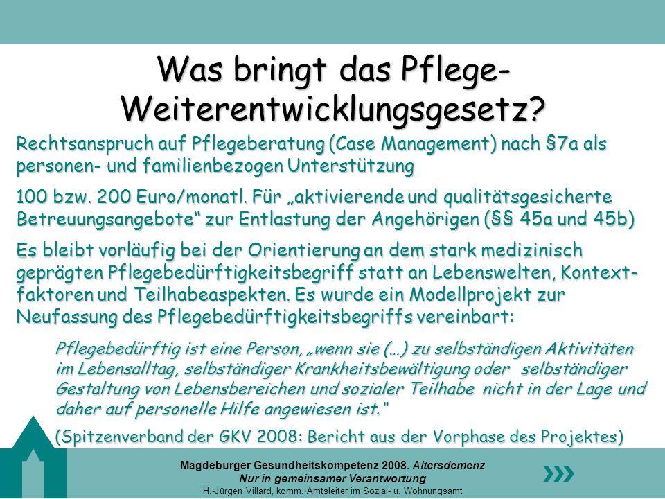 Magdeburger Gesundheitskompetenz 2008. Altersdemenz Nur in gemeinsamer Verantwortung H.-Jürgen Villard, komm. Amtsleiter im Sozial- u. Wohnungsamt Was