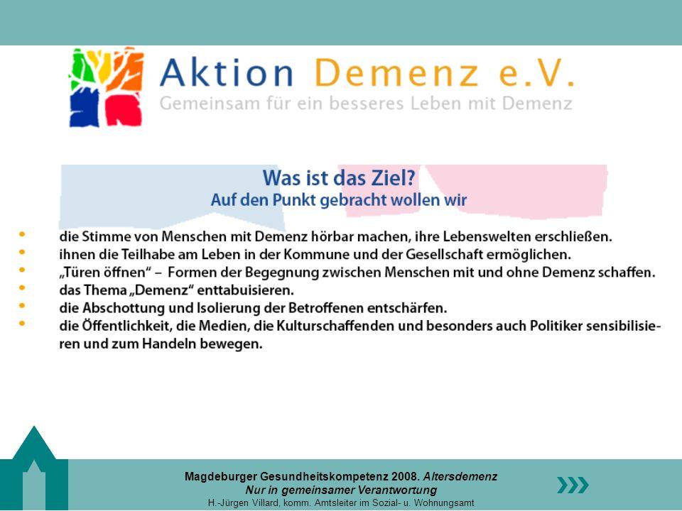 Magdeburger Gesundheitskompetenz 2008. Altersdemenz Nur in gemeinsamer Verantwortung H.-Jürgen Villard, komm. Amtsleiter im Sozial- u. Wohnungsamt