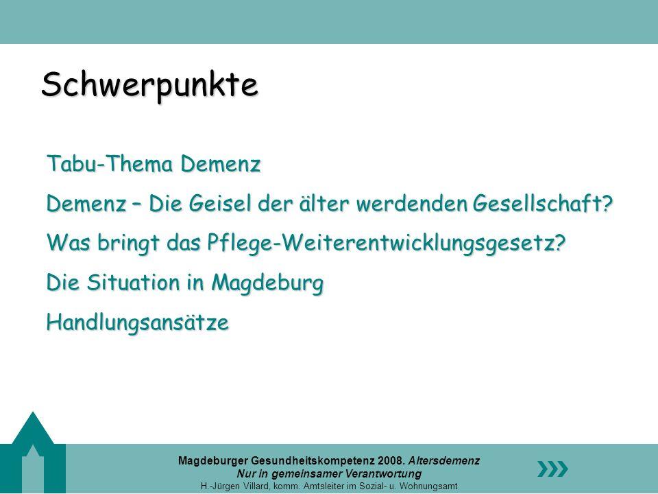 Magdeburger Gesundheitskompetenz 2008. Altersdemenz Nur in gemeinsamer Verantwortung H.-Jürgen Villard, komm. Amtsleiter im Sozial- u. Wohnungsamt Sch