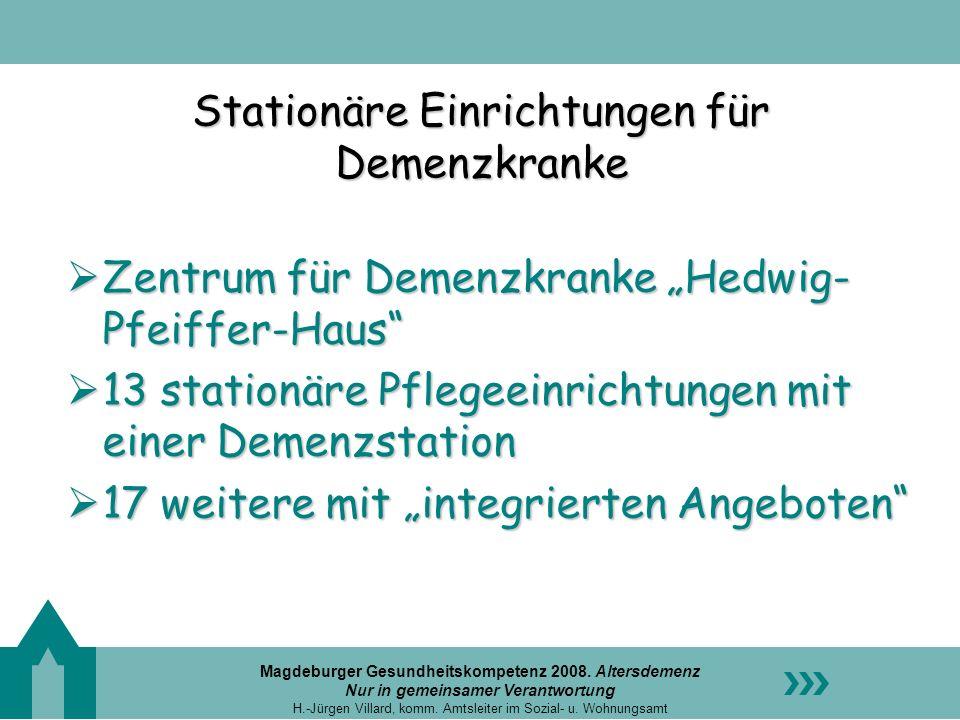 Magdeburger Gesundheitskompetenz 2008. Altersdemenz Nur in gemeinsamer Verantwortung H.-Jürgen Villard, komm. Amtsleiter im Sozial- u. Wohnungsamt Sta