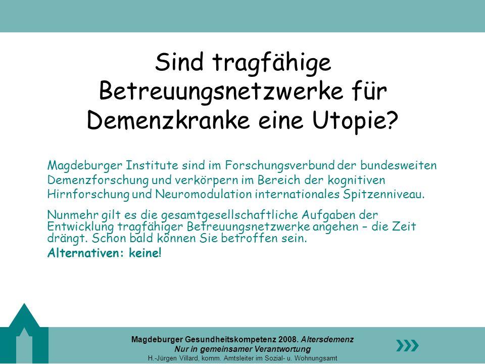 Magdeburger Gesundheitskompetenz 2008. Altersdemenz Nur in gemeinsamer Verantwortung H.-Jürgen Villard, komm. Amtsleiter im Sozial- u. Wohnungsamt Sin