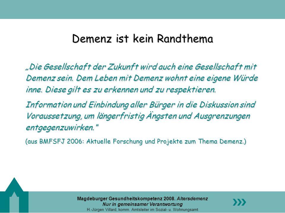 Magdeburger Gesundheitskompetenz 2008. Altersdemenz Nur in gemeinsamer Verantwortung H.-Jürgen Villard, komm. Amtsleiter im Sozial- u. Wohnungsamt Dem