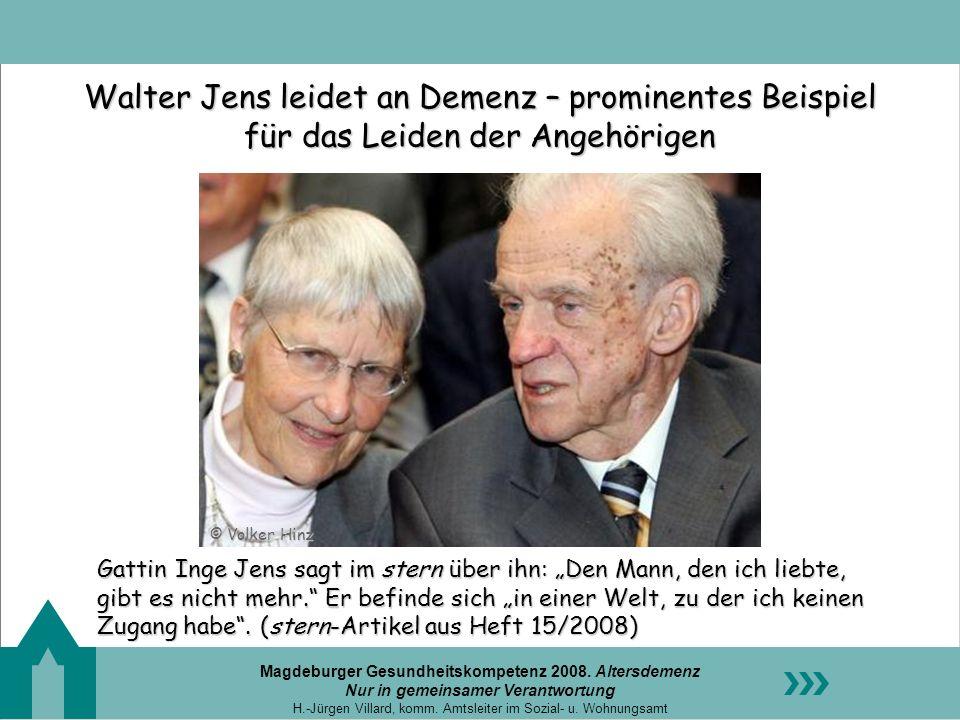 Magdeburger Gesundheitskompetenz 2008. Altersdemenz Nur in gemeinsamer Verantwortung H.-Jürgen Villard, komm. Amtsleiter im Sozial- u. Wohnungsamt Wal
