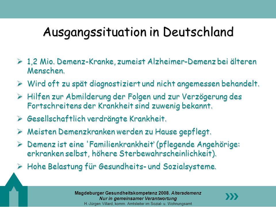 Magdeburger Gesundheitskompetenz 2008. Altersdemenz Nur in gemeinsamer Verantwortung H.-Jürgen Villard, komm. Amtsleiter im Sozial- u. Wohnungsamt Aus