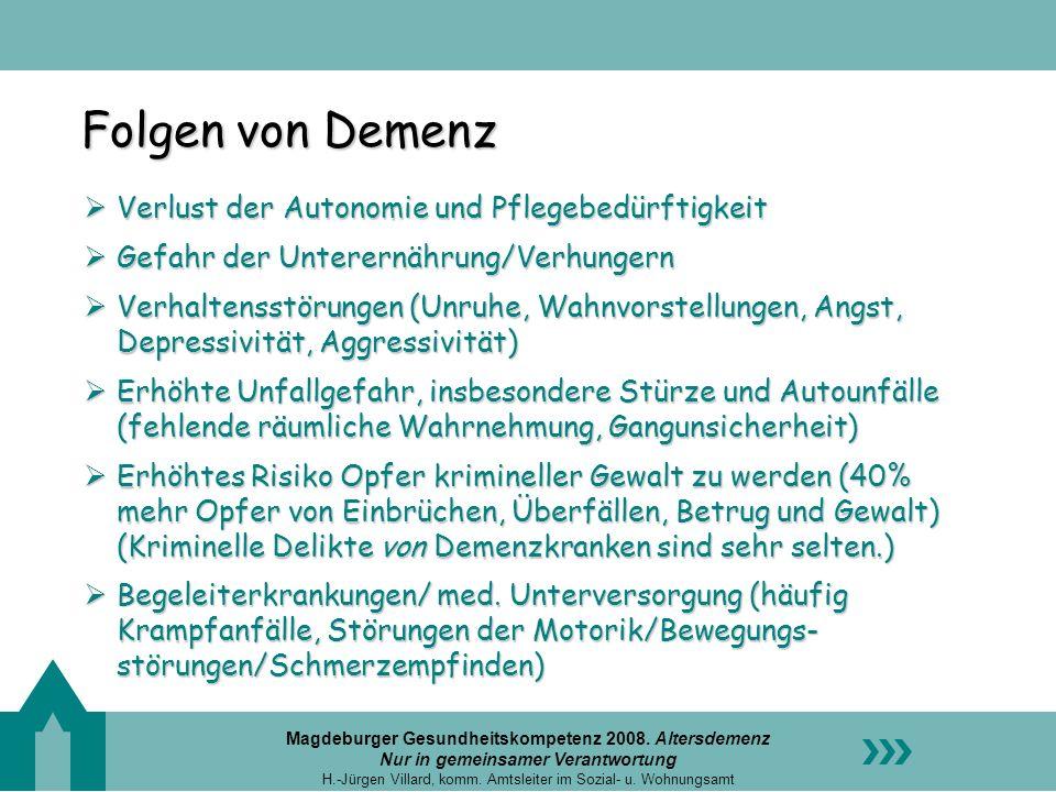 Magdeburger Gesundheitskompetenz 2008. Altersdemenz Nur in gemeinsamer Verantwortung H.-Jürgen Villard, komm. Amtsleiter im Sozial- u. Wohnungsamt Fol
