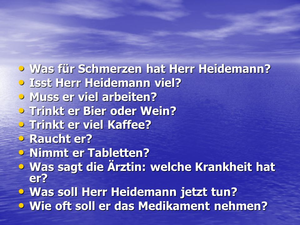 Was für Schmerzen hat Herr Heidemann? Was für Schmerzen hat Herr Heidemann? Isst Herr Heidemann viel? Isst Herr Heidemann viel? Muss er viel arbeiten?