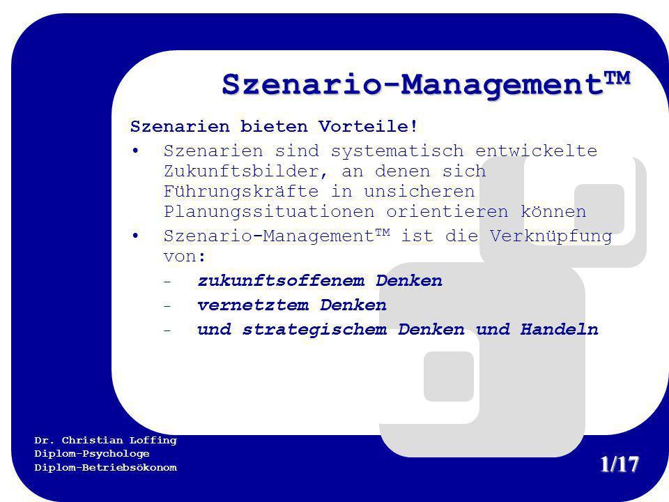 Dr. Christian Loffing Diplom-Psychologe Diplom-Betriebsökonom Szenario-Management TM Szenarien bieten Vorteile! Szenarien sind systematisch entwickelt