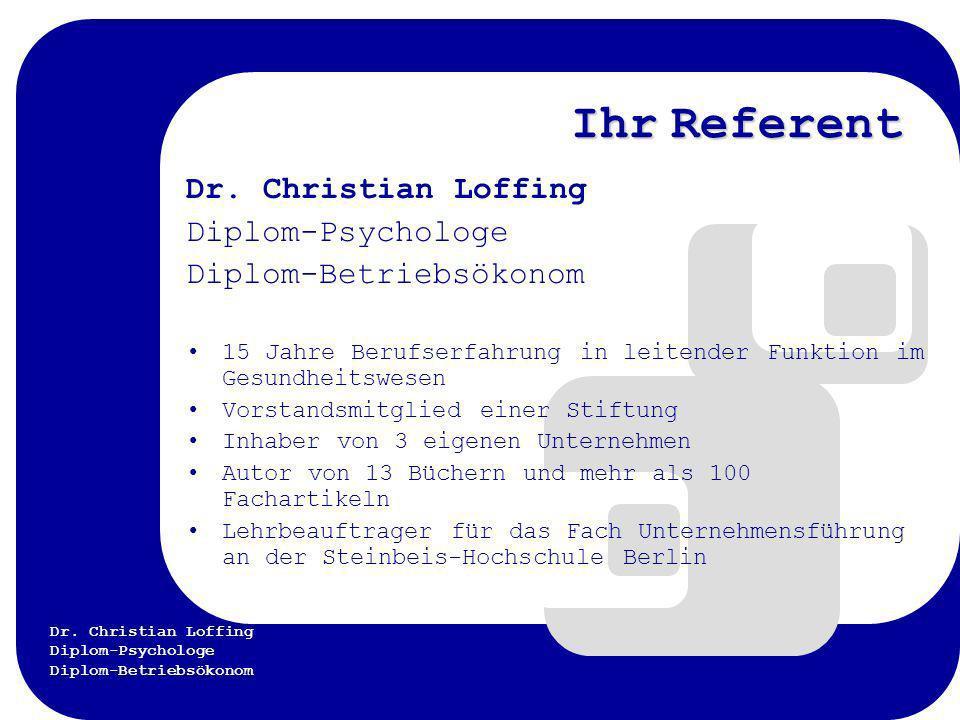 Dr. Christian Loffing Diplom-Psychologe Diplom-Betriebsökonom Ihr Referent Dr. Christian Loffing Diplom-Psychologe Diplom-Betriebsökonom 15 Jahre Beru