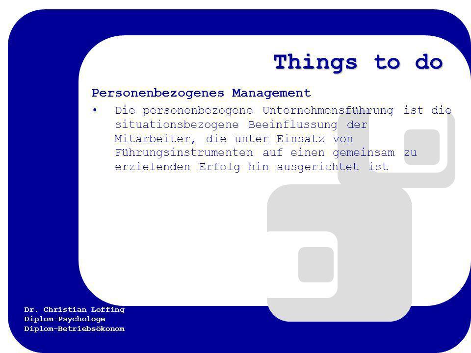Dr. Christian Loffing Diplom-Psychologe Diplom-Betriebsökonom Things to do Personenbezogenes Management Die personenbezogene Unternehmensführung ist d