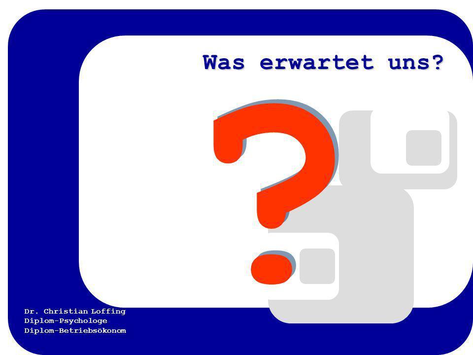 Dr. Christian Loffing Diplom-Psychologe Diplom-Betriebsökonom Was erwartet uns? Was erwartet uns? ? ?