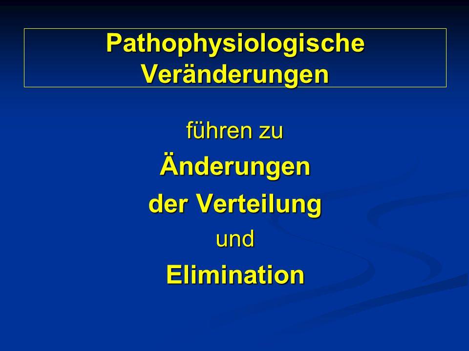 Pathophysiologische Veränderungen führen zu Änderungen der Verteilung undElimination