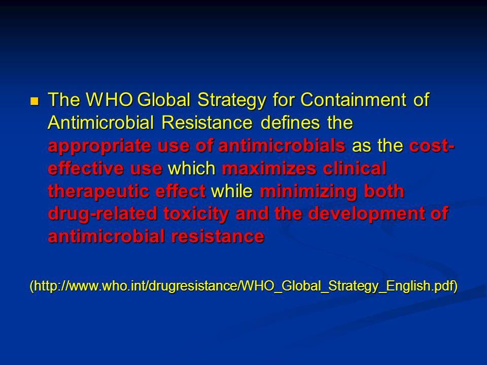 The WHO Global Strategy for Containment of Antimicrobial Resistance defines the appropriate use of antimicrobials as the cost- effective use which max