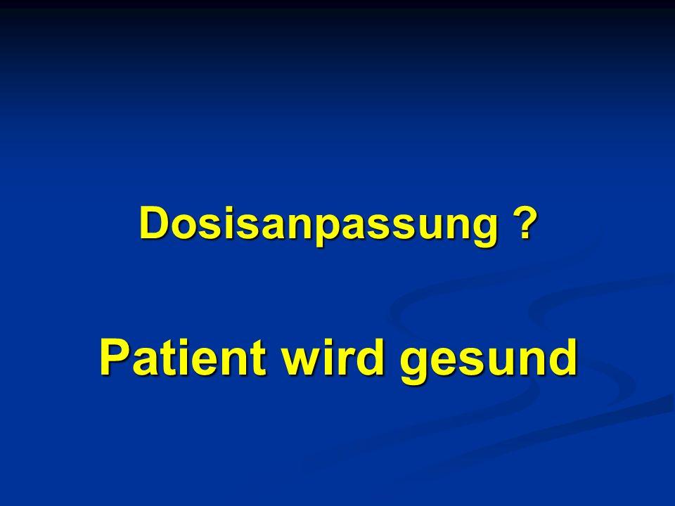 Dosisanpassung ? Patient wird gesund