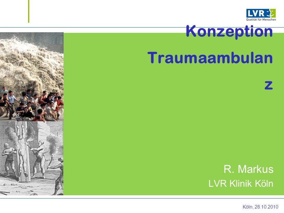 Konzeption Traumaambulan z R. Markus LVR Klinik Köln Köln, 28.10.2010
