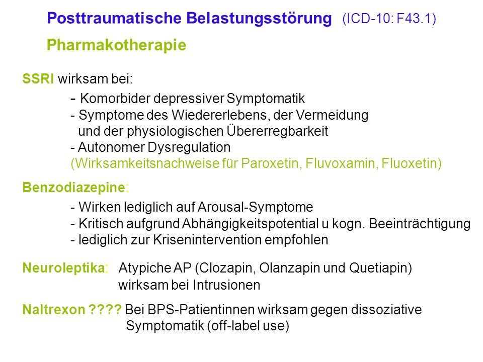Pharmakotherapie SSRI wirksam bei: - Komorbider depressiver Symptomatik - Symptome des Wiedererlebens, der Vermeidung und der physiologischen Übererregbarkeit - Autonomer Dysregulation (Wirksamkeitsnachweise für Paroxetin, Fluvoxamin, Fluoxetin) Benzodiazepine : - Wirken lediglich auf Arousal-Symptome - Kritisch aufgrund Abhängigkeitspotential u kogn.