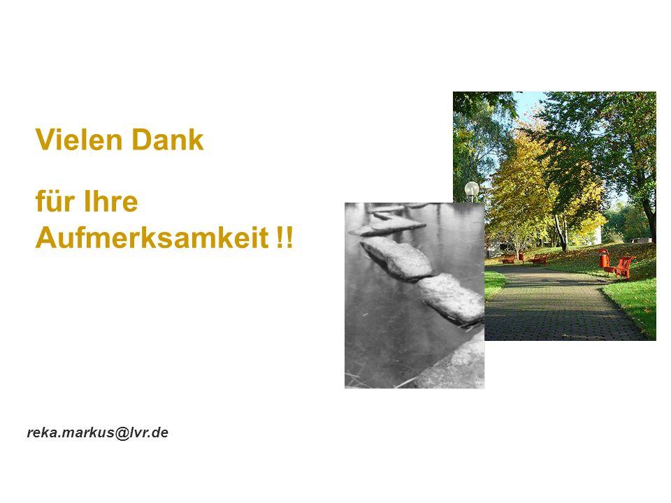 Vielen Dank für Ihre Aufmerksamkeit !! reka.markus@lvr.de
