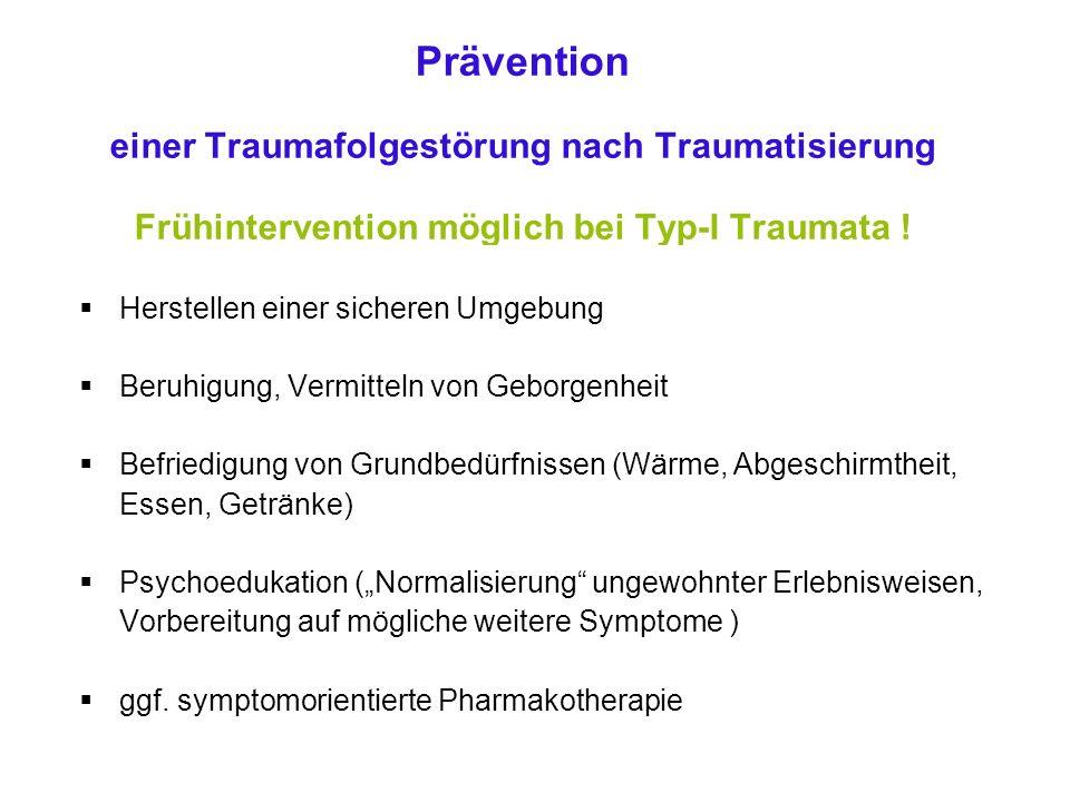 Prävention einer Traumafolgestörung nach Traumatisierung Frühintervention möglich bei Typ-I Traumata .